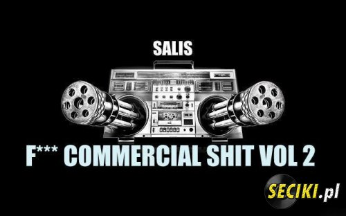 Salis - Fuck Commercial Shit Vol 2 (13-12-12)