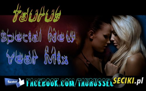 Taurus - Special New Year Mix (03-01-2013)