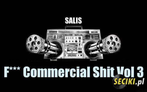 Salis - Fuck Commercial Shit Vol 3 (08-01-2013)