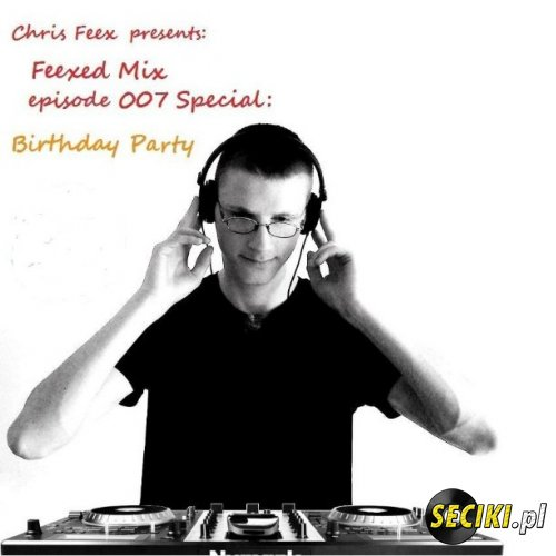 Chris Feex - Feexed Mix 007 Special , Live @ B-Day Party [July 25, 2013] (seciki.pl)