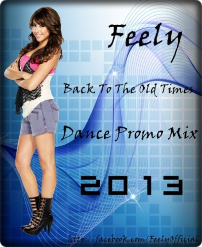 Feely - Back To The Old Times Dance Promo Mix 2013