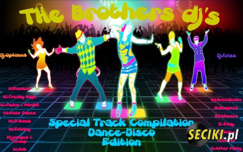 Formacja The Brothers Dj's - Special track compilation Dance-Disco edition 2013(mix by DJ.Optimus and DJ.Kriss)