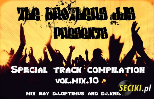 Formacja The Brothers Djs - Special Track Compilation vol.mix.10(mix bay Dj.Optimus and Dj.Kriss)