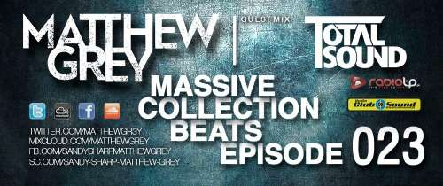 Matthew Grey - Massive Collection Beats Episode 023 (incl. Total Sound Guest Mix) [02.07.2014]