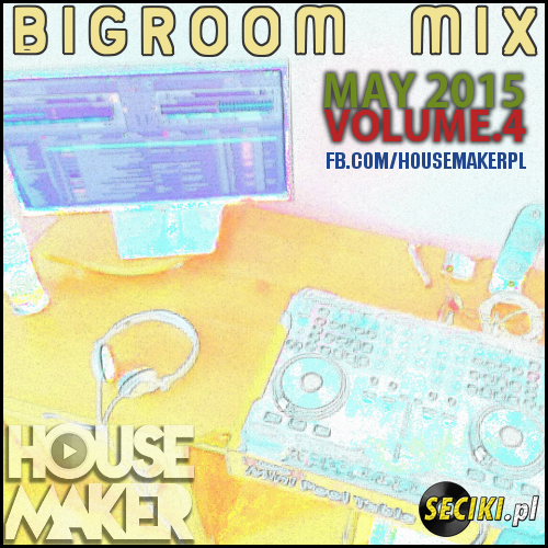 Housemaker - Bigroom Mix [04.05.15] Vol.4
