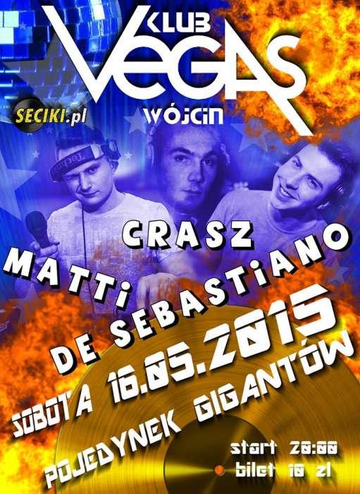 Klub VEGAS (W�jcin) - Dj Matti & De Sebastiano & Dj Crasz (16.05.2015)
