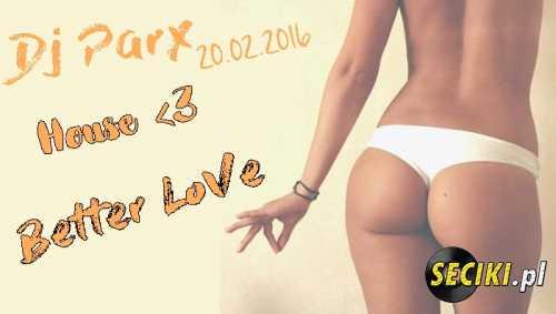 Dj ParX - 20.02.2016r. LiveMix Better Love House