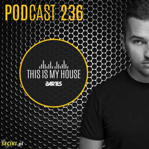 Bartes pres. This Is My House 236 PODCAST