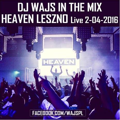 Klub Heaven (Leszno) - DJ WAJS (02.04.2016)