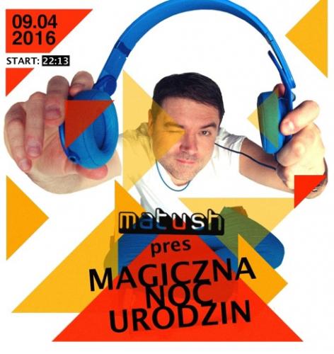 Matush live @ Magiczna Noc Urodzin (09.04.2016)