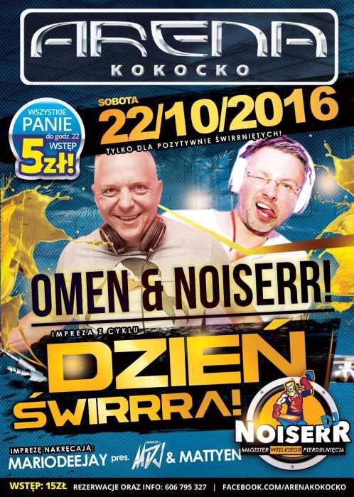Arena (Kokocko) -DZIEŃ ŚWIRRRA DJ OMEN & DJ NOISERR  (22.10.16)