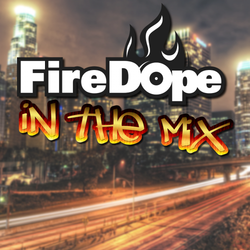 FireDope In The Mix #4