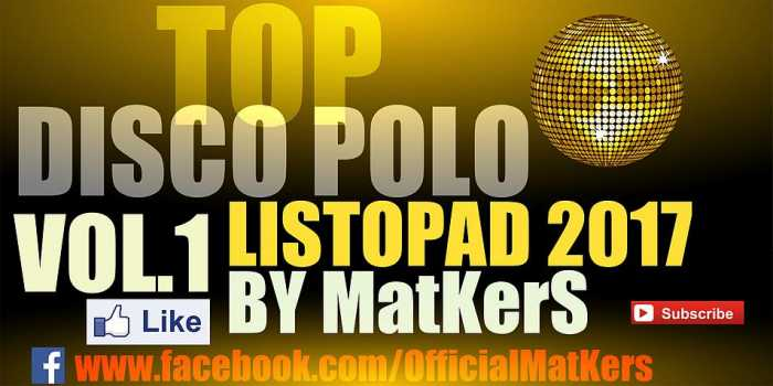 🔥 TOP 🔥 DISCO POLO 🔥 VOL 1 ✔ LISTOPAD 2017 ♫ By MatKers ♫