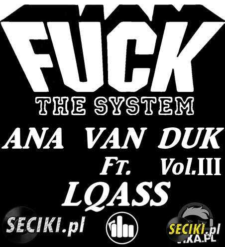 ANA VAN DUK Ft. LQASS FUCK THE SYSTEM VOL. III 2017