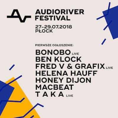 Pierwsze ogłoszenie lineup'u na Audioriver 2018 (27-29.07.18) - kluby, festiwale, plenery, klubowa muza, disco polo