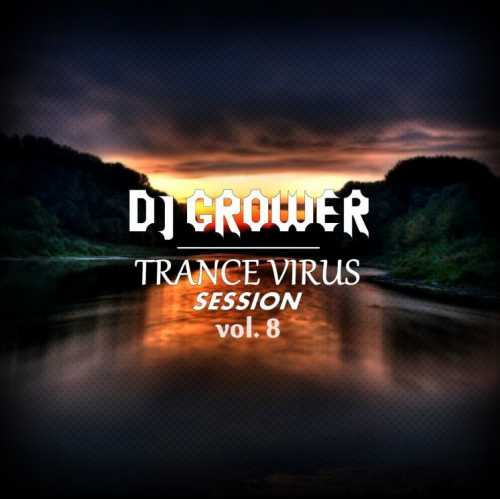 Dj Grower - Trance Virus Session #8 (9.01.2018)