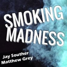 Jay Souther & Matthew Grey - Smoking Madness #3 [03.10.2018]