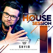 Axel Sound - House Session Episode 25 Special Guest - SHYIA