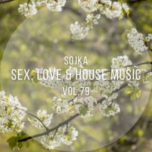 SOJKA - SEX, LOVE & HOUSE MUSIC VOL.79 (09.03.2021)